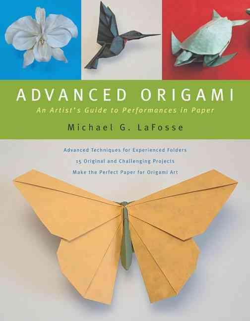 LaFosse, Michael G. - Advanced Origami An Artist's Guide to Performances in Paper