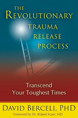 Berceli, David - The Revolutionary Trauma Release Process Transcend Your Toughest Time
