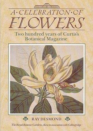 Ray Desmond - A Celebration of Flowers Two hundred years of Curtis's Botanical Magazine