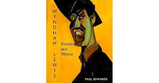 EDWARDS, PAUL - Wyndham Lewis - Painter & Writer