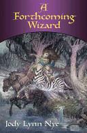 Jody Lynn Nye - A Forthcoming Wizard