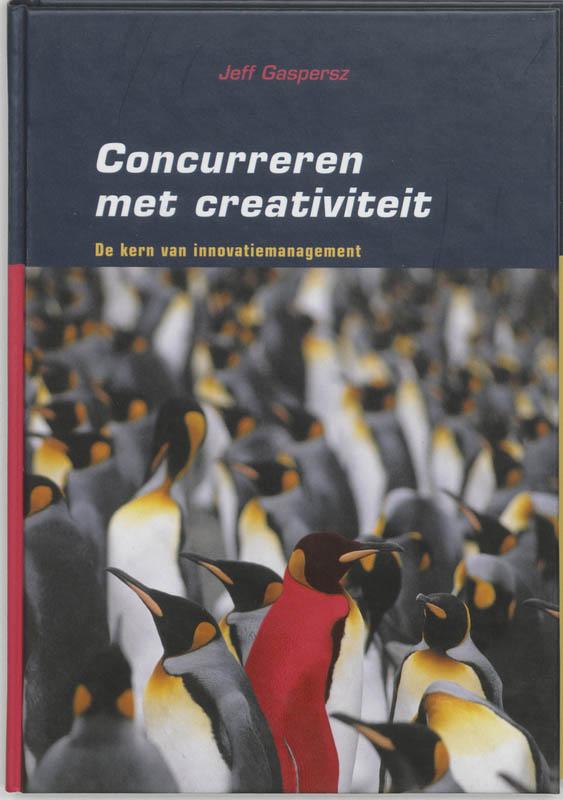J. GASPERSZ - Concurreren met creativiteit. De kern van innovatiemanagement