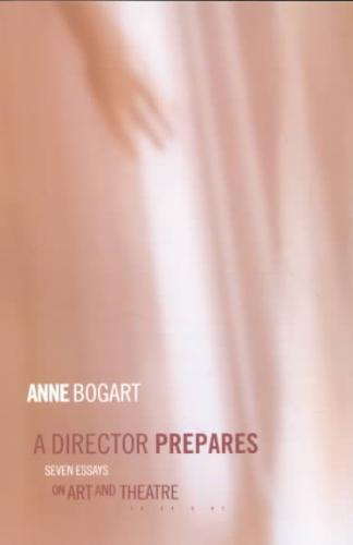 Bogart, Anne - A Director Prepares Seven Essays on Art and Theatre